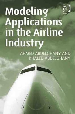Modeling Applications in the Airline Industry By Abdelghany, Ahmed F./ Abdelghany, Khaled