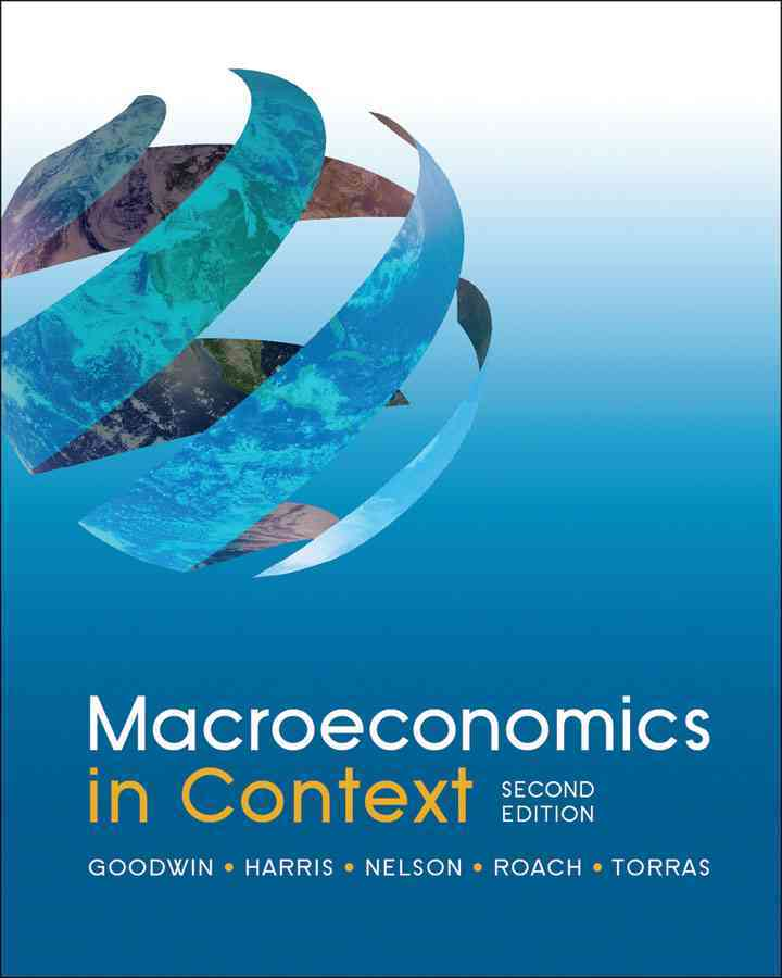 Macroeconomics in Context By Goodwin, Neva/ Harris, Jonathan/ Nelson, Julie