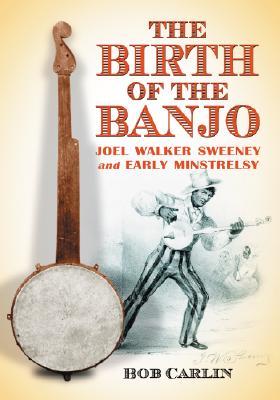 The Birth of the Banjo By Carlin, Bob